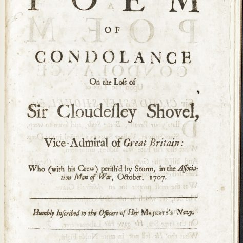 This is the first page of a condolence poem written to the Admiralty and to the entire navy concerning the loss of Cloudesley Shovell and the ships in his fleet in October of 1707. The poem calls for the sailors to remain cheerful in the face of despair and carry on with their duties.